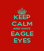 KEEP CALM AND HAVE EAGLE EYES - Personalised Poster A4 size