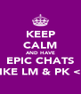 KEEP CALM AND HAVE EPIC CHATS LIKE LM & PK <3 - Personalised Poster A4 size