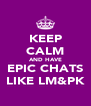 KEEP CALM AND HAVE EPIC CHATS LIKE LM&PK - Personalised Poster A4 size