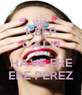 KEEP CALM AND HAVE ERE ERE PEREZ - Personalised Poster A4 size