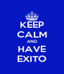KEEP CALM AND HAVE EXITO - Personalised Poster A4 size