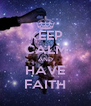 KEEP CALM AND HAVE FAITH - Personalised Poster A4 size