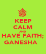 KEEP CALM AND HAVE FAITH; GANESHA ॐ - Personalised Poster A4 size