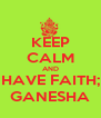 KEEP CALM AND HAVE FAITH; GANESHA - Personalised Poster A4 size