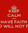 KEEP CALM and HAVE FAITH GOD WILL NOT FAIL - Personalised Poster A4 size
