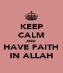 KEEP CALM AND HAVE FAITH IN ALLAH - Personalised Poster A4 size