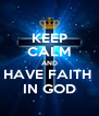 KEEP CALM AND HAVE FAITH  IN GOD - Personalised Poster A4 size