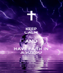 KEEP CALM AND HAVE FAITH IN JESUS oO - Personalised Poster A4 size