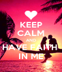 KEEP CALM AND HAVE FAITH  IN ME - Personalised Poster A4 size