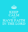 KEEP CALM AND HAVE FAITH IN THE LORD - Personalised Poster A4 size
