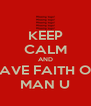 KEEP CALM AND HAVE FAITH ON MAN U - Personalised Poster A4 size