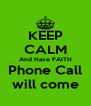 KEEP CALM And Have FAITH Phone Call will come - Personalised Poster A4 size