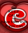 KEEP CALM AND have faith that if you can - Personalised Poster A4 size