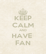 KEEP CALM AND HAVE  FAN - Personalised Poster A4 size