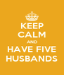 KEEP CALM AND HAVE FIVE HUSBANDS - Personalised Poster A4 size