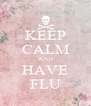 KEEP CALM AND HAVE FLU - Personalised Poster A4 size