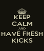 KEEP CALM AND HAVE FRESH KICKS - Personalised Poster A4 size