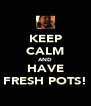 KEEP CALM AND HAVE FRESH POTS! - Personalised Poster A4 size