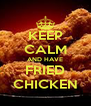 KEEP CALM AND HAVE FRIED CHICKEN - Personalised Poster A4 size
