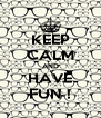 KEEP CALM AND HAVE FUN ! - Personalised Poster A4 size