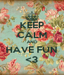 KEEP CALM AND HAVE FUN <3 - Personalised Poster A4 size