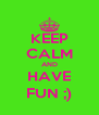 KEEP CALM AND HAVE FUN ;) - Personalised Poster A4 size