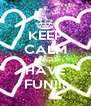 KEEP CALM AND HAVE FUN!!! - Personalised Poster A4 size