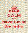 KEEP CALM And have fun at the radio - Personalised Poster A4 size