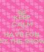 KEEP CALM AND HAVE FUN AT THE SHOW - Personalised Poster A4 size