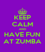 KEEP CALM AND HAVE FUN AT ZUMBA - Personalised Poster A4 size