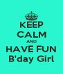KEEP CALM AND HAVE FUN B'day Girl - Personalised Poster A4 size
