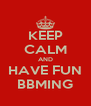 KEEP CALM AND HAVE FUN BBMING - Personalised Poster A4 size