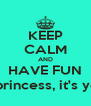 KEEP CALM AND HAVE FUN Because this, princess, it's your birthday!!!! - Personalised Poster A4 size