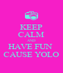 KEEP CALM AND HAVE FUN  CAUSE YOLO - Personalised Poster A4 size