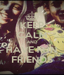 KEEP CALM AND HAVE FUN FRIENDS - Personalised Poster A4 size
