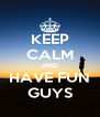KEEP CALM AND HAVE FUN GUYS - Personalised Poster A4 size