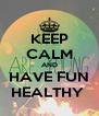 KEEP CALM AND HAVE FUN HEALTHY  - Personalised Poster A4 size