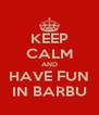 KEEP CALM AND HAVE FUN IN BARBU - Personalised Poster A4 size