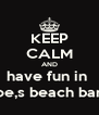 KEEP CALM AND have fun in  joe,s beach bar  - Personalised Poster A4 size