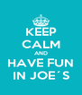 KEEP CALM AND HAVE FUN IN JOE´S - Personalised Poster A4 size