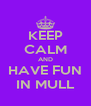 KEEP CALM AND HAVE FUN IN MULL - Personalised Poster A4 size