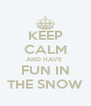 KEEP CALM AND HAVE   FUN IN  THE SNOW - Personalised Poster A4 size