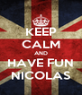 KEEP CALM AND HAVE FUN NICOLAS - Personalised Poster A4 size