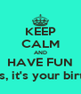 KEEP CALM AND HAVE FUN Princess, it's your birthday!!!! - Personalised Poster A4 size