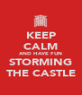 KEEP CALM AND HAVE FUN STORMING THE CASTLE - Personalised Poster A4 size