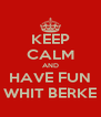 KEEP CALM AND HAVE FUN WHIT BERKE - Personalised Poster A4 size
