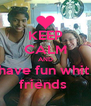 KEEP CALM AND have fun whit  friends  - Personalised Poster A4 size