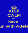 KEEP CALM AND have  fun with Adela  - Personalised Poster A4 size