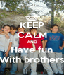 KEEP CALM AND Have fun With brothers - Personalised Poster A4 size