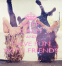 KEEP CALM AND HAVE FUN WITH FRIENDS - Personalised Poster A4 size